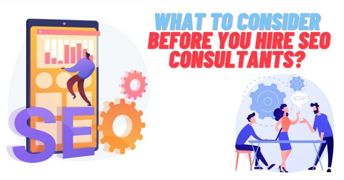 What to Consider Before You Hire SEO Consultants